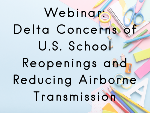 Webinar - Delta concerns of U.S. School reopenings and reducing airborne transmission